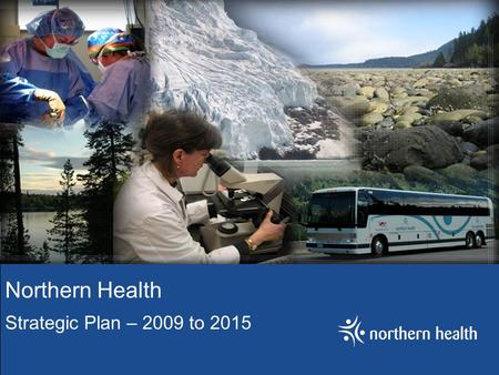 "Northern Health Strategic Plan – 2009 to 2015. Slogan ""The Northern way of caring"""