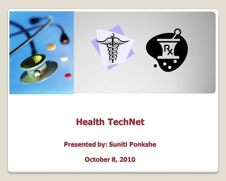 Health TechNet Presented by: Suniti Ponkshe October 8, 2010.