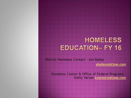 District Homeless Contact - Ash Bailey Homeless Liaison & Office of Federal Programs – Kathy Varner