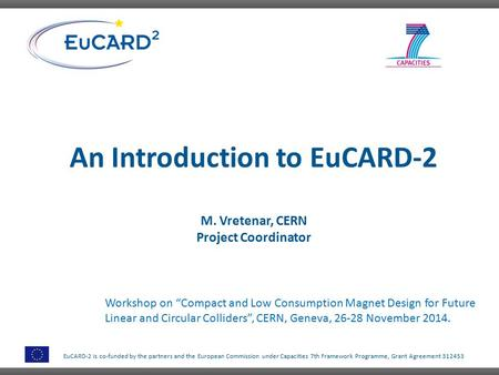 EuCARD-2 is co-funded by the partners and the European Commission under Capacities 7th Framework Programme, Grant Agreement 312453 An Introduction to EuCARD-2.
