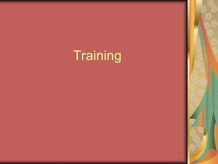 1 Training. Who needs training? When is training necessary? What makes training programs effective? How are training outcomes measured? Training Basics.