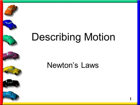 1 Describing Motion Newton's Laws. 2 First we need to define the word FORCE: The cause of motion (what causes objects to move) Two types of forces –Pushes.