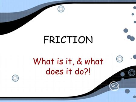 FRICTION What is it, & what does it do?! 11/24 (p. 62) Friction Notes IQ: Graph the following motion on a speed/time graph: A bowling ball goes at a.