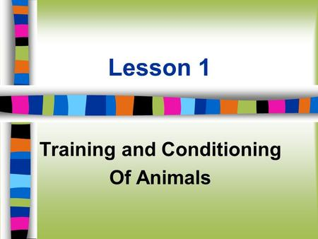 Lesson 1 Training and Conditioning Of Animals. Next Generation Science/Common Core Standards Addressed! n HS-ETS1-3. Evaluate a solution to a complex.