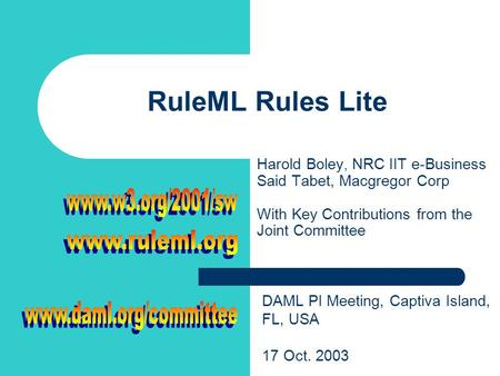 RuleML Rules Lite Harold Boley, NRC IIT e-Business Said Tabet, Macgregor Corp With Key Contributions from the Joint Committee DAML PI Meeting, Captiva.
