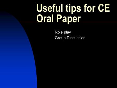Useful tips for CE Oral Paper Role play Group Discussion.