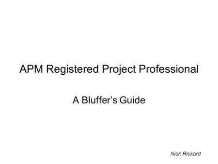 APM Registered Project Professional A Bluffer's Guide Nick Rickard.