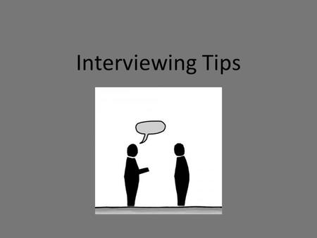 Interviewing Tips. RESEARCH Obtain background information about the subject, source or topic before interviewing Ask informed questions.