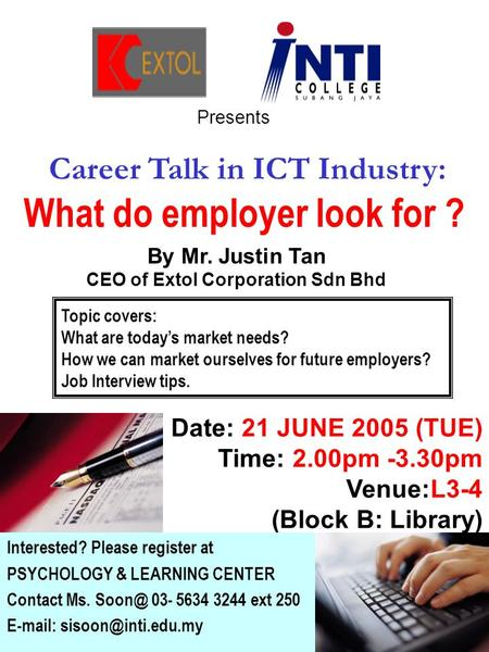 Date: 21 JUNE 2005 (TUE) Time: 2.00pm -3.30pm Venue:L3-4 (Block B: Library) Presents Interested? Please register at PSYCHOLOGY & LEARNING CENTER Contact.