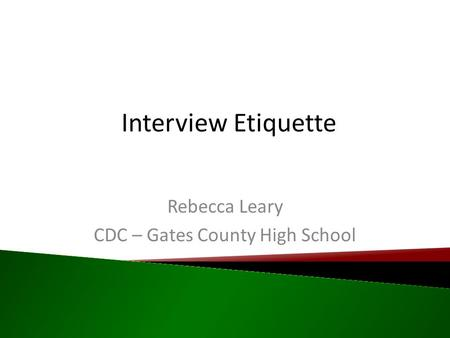 Interview Etiquette Rebecca Leary CDC – Gates County High School.