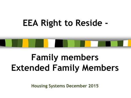 EEA Right to Reside - Family members Extended Family Members Housing Systems December 2015.