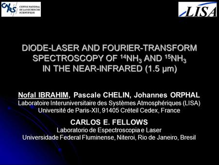 DIODE-LASER AND FOURIER-TRANSFORM SPECTROSCOPY OF 14 NH 3 AND 15 NH 3 IN THE NEAR-INFRARED (1.5 µm) Nofal IBRAHIM, Pascale CHELIN, Johannes ORPHAL Laboratoire.