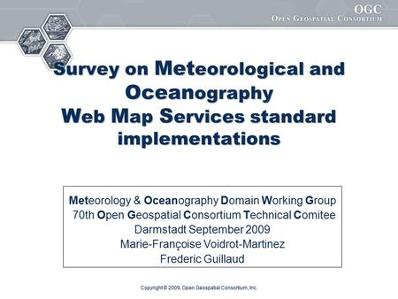Copyright © 2009, Open Geospatial Consortium, Inc. Survey on Met eorological and Ocean ography W eb M ap S ervices standard implementations Meteorology.
