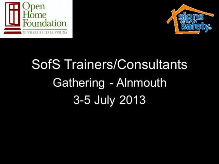 SofS Trainers/Consultants Gathering - Alnmouth 3-5 July 2013.