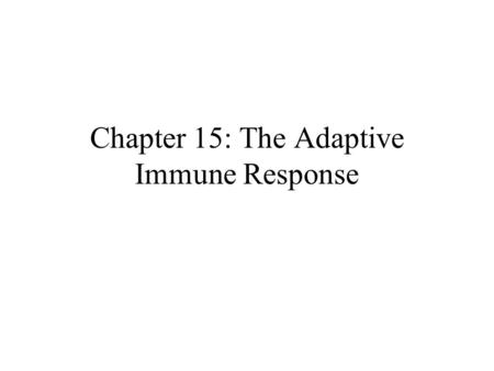 Chapter 15: The Adaptive Immune Response. General Characteristics of the Adaptive Immune Response Involves specialized white blood cells known as lymphocytes.