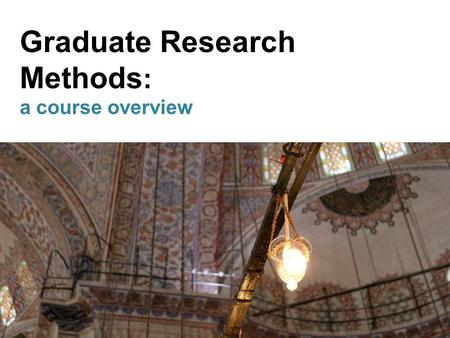 Graduate Research Methods : a course overview. Introductions, please!