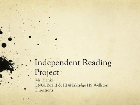 Independent Reading Project Ms. Henke ENGLISH II & HS Wellston Directions.