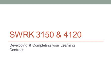 SWRK 3150 & 4120 Developing & Completing your Learning Contract.