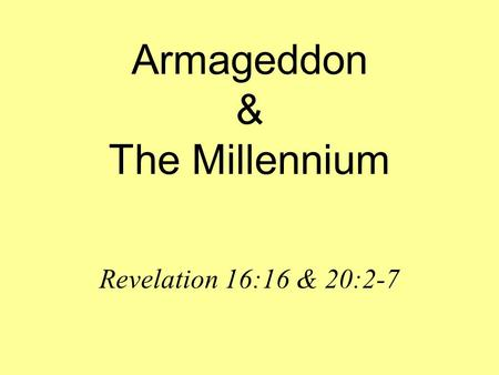 Armageddon & The Millennium Revelation 16:16 & 20:2-7.