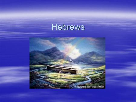 Hebrews. Religious Foundation  Ancient history…  Monotheistic God  Role of Abraham  Hebrew Bible – 3 sections  Creation Story in Genesis  Torah.