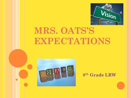 MRS. OATS'S EXPECTATIONS 8 th Grade LRW. W E ALL A CHIEVE TOGETHER ! 1. Be IN class and READY for class. (Silent and seated by 7:53) 2. Bring your materials.