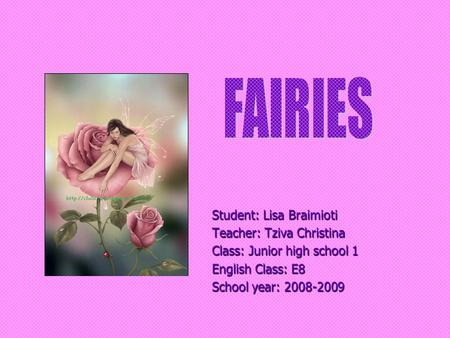 Student: Lisa Braimioti Teacher: Tziva Christina Class: Junior high school 1 English Class: E8 School year: 2008-2009.