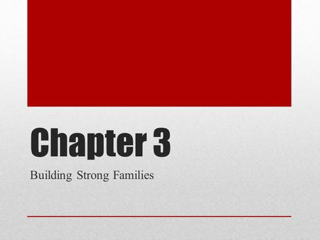 Chapter 3 Building Strong Families. FAMILY CHARACTERISTICS Chpt 3.1.