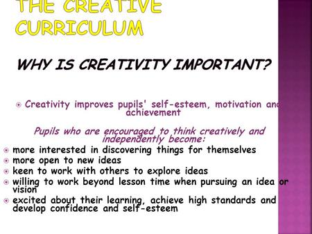 Creativity improves pupils' self-esteem, motivation and achievement Pupils who are encouraged to think creatively and independently become:  more interested.
