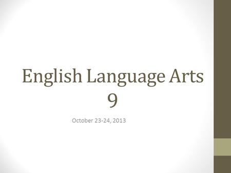 English Language Arts 9 October 23-24, 2013. Bellringer In your NOTEBOOKS, write today's date, then answer the following questions. 1. How are the majority.