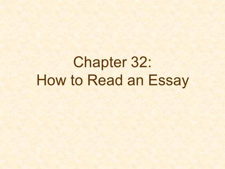 Chapter 32: How to Read an Essay. General Questions (pp. 378-379) What does the word, phrase, clause, or sentence mean? Is the claim true? Are the claims.