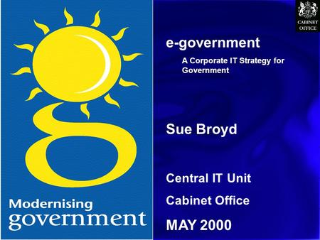 CITU e-government A Corporate IT Strategy for Government Sue Broyd Central IT Unit Cabinet Office MAY 2000.