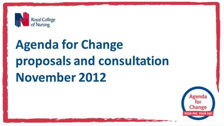 Agenda for Change proposals and consultation November 2012.