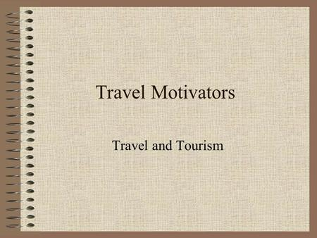Travel Motivators Travel and Tourism.