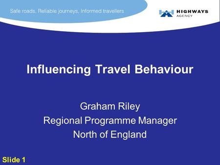 Influencing Travel Behaviour Graham Riley Regional Programme Manager North of England Slide 1.
