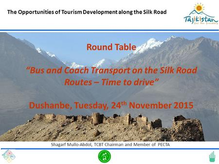 "The Opportunities of Tourism Development along the Silk Road Shagarf Mullo-Abdol, TCBT Chairman and Member of PECTA Round Table ""Bus and Coach Transport."