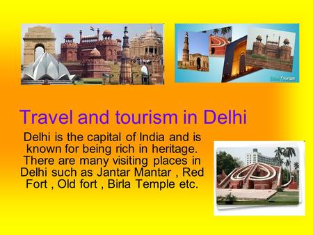 Travel and tourism in Delhi Delhi is the capital of India and is known for being rich in heritage. There are many visiting places in Delhi such as Jantar.