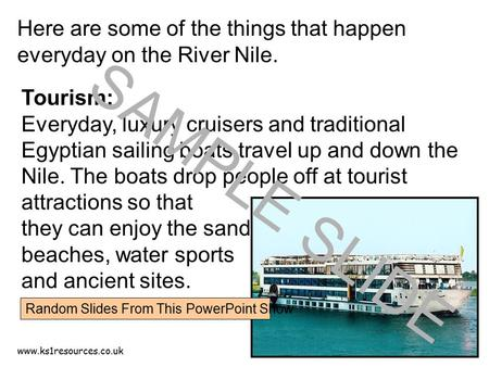 Www.ks1resources.co.uk Here are some of the things that happen everyday on the River Nile. Tourism: Everyday, luxury cruisers and traditional Egyptian.