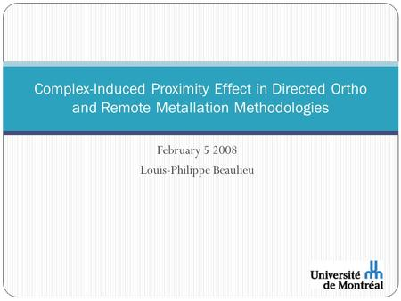 February 5 2008 Louis-Philippe Beaulieu Complex-Induced Proximity Effect in Directed Ortho and Remote Metallation Methodologies.