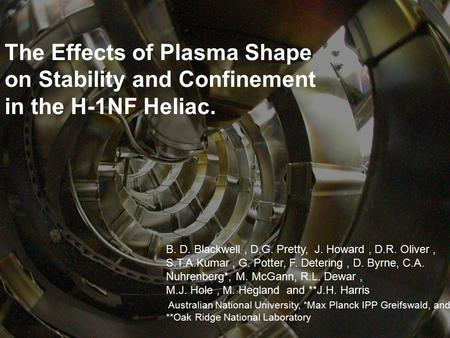 Blackwell, GEM XV Conference 2/2008 The Effects of Plasma Shape on Stability and Confinement in the H-1NF Heliac. B. D. Blackwell, D.G. Pretty, J. Howard,