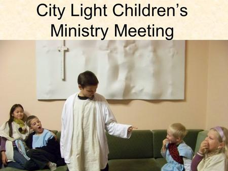 City Light Children's Ministry Meeting. Let's open with a word of prayer.
