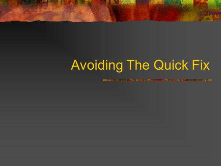 "Avoiding The Quick Fix. Genesis 25:27-34 A ""Quick Fix"" is an activity, even if it is legitimate, that seeks to avoid a real solution to a problem."