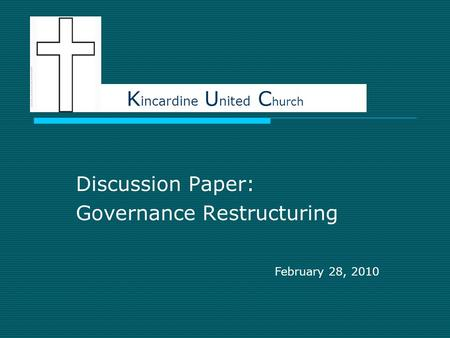 Discussion Paper: Governance Restructuring K incardine U nited C hurch February 28, 2010.