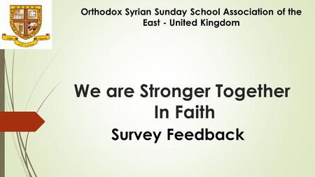 We are Stronger Together In Faith Orthodox Syrian Sunday School Association of the East - United Kingdom Survey Feedback.