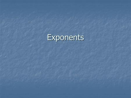 Exponents. Question: What are exponents and when will I have to use them?