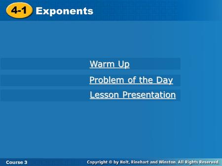 Course 3 4-1 Exponents 4-1 Exponents Course 3 Warm Up Warm Up Problem of the Day Problem of the Day Lesson Presentation Lesson Presentation.