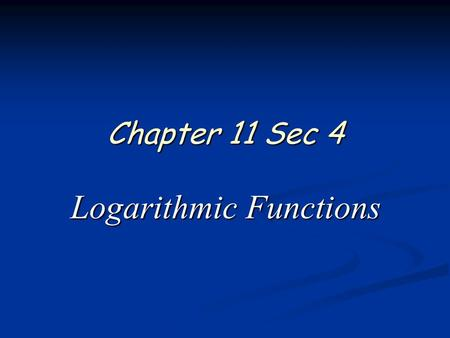 Chapter 11 Sec 4 Logarithmic Functions. 2 of 16 Pre-Calculus Chapter 11 Sections 4 & 5 Graph an Exponential Function If y = 2 x we see exponential growth.