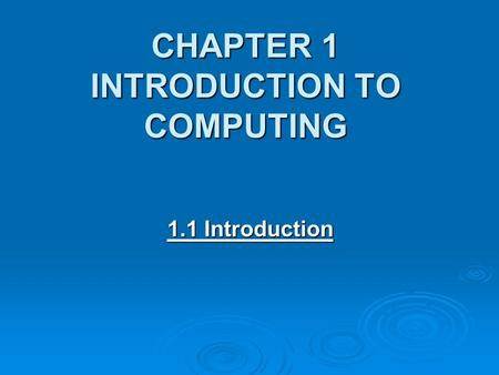CHAPTER 1 INTRODUCTION TO COMPUTING 1.1 Introduction.