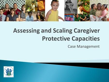 Case Management.  Context for the Training  Training Related to Implementation of Safety Decision Making Methodology  Fidelity of the Ongoing Family.