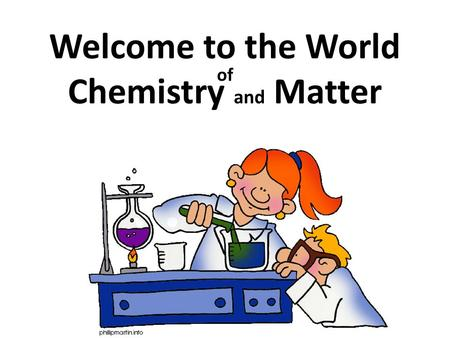 Welcome to the World of Chemistry and Matter
