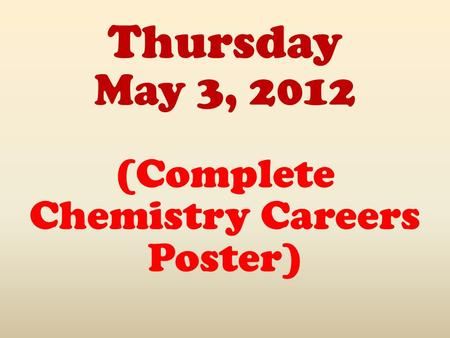 Thursday May 3, 2012 (Complete Chemistry Careers Poster)
